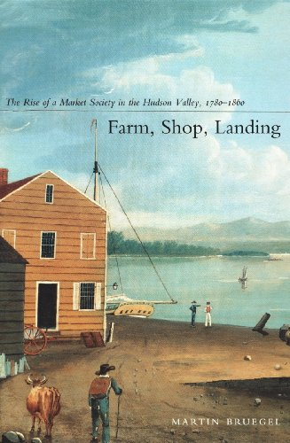 Hudson Valley Rise - Farm, Shop, Landing: The Rise of a Market Society in the Hudson Valley, 1780-1860