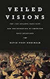 img - for Veiled Visions: The 1906 Atlanta Race Riot and the Reshaping of American Race Relations by David Fort Godshalk (2005-09-26) book / textbook / text book