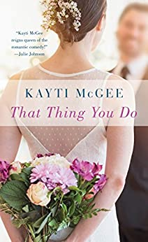 That Thing You Do: A Novel by [McGee, Kayti]
