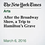 After the Broadway Show, a Trip to Hamilton's Grave | J. Courtney Sullivan