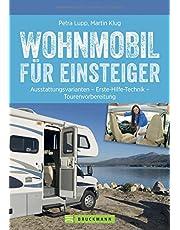 Praxis-Handbuch: Wohnmobil für Einsteiger. Ausrüstungs- und Tourentipps für Wohnmobilneulinge. Fachwissen und Tipps für Ihren (ersten) Wohnmobilurlaub.