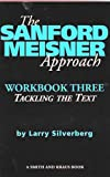 The Sanford Meisner Approach: Workbook Three : Tackling the Text