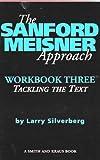The Sanford Meisner Approach: Workbook Three, Tackling the Text (Career Development Series)