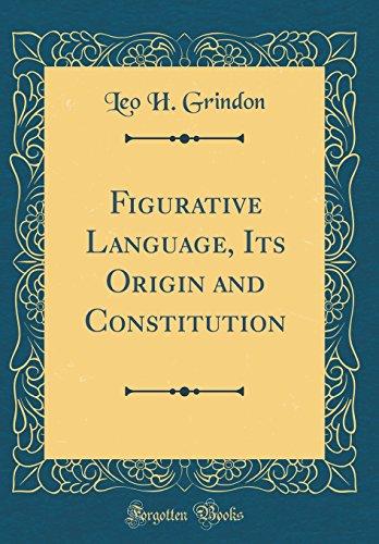 Figurative Language, Its Origin and Constitution (Classic Reprint)