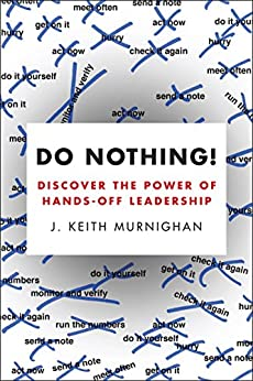 Do Nothing!: How to Stop Overmanaging and Become a Great Leader by [Murnighan, J. Keith]