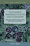 Vietnamese Immigrant Youth and Citizenship : How Race, Ethnicity, and Culture Shape Sense of Belonging, Nguyen, Diem T., 1593325037