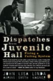 Dispatches from Juvenile Hall, John Aarons and Lisa Smith, 0143116223