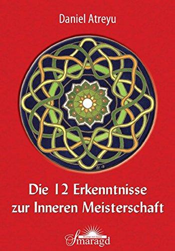 Die 12 Erkenntnisse zur Inneren Meisterschaft: Der Anfang und das Ende aller Dinge Taschenbuch – 11. August 2014 Daniel Atreyu Smaragd Verlag 3955310604 Esoterik