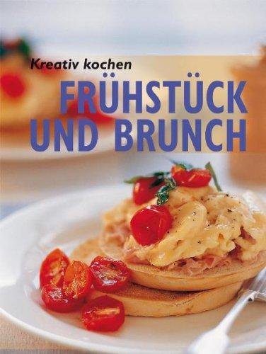 Kreativ kochen - Frühstück und Brunch