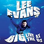Lee Evans - Big - Live at the O2 | Lee Evans