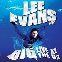 Lee Evans - Big - Live at the O2 Audiobook by Lee Evans Narrated by Lee Evans