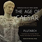 The Age of Caesar: Five Roman Lives |  Plutarch,James Romm - preface and notes,Pamela Mensch - translator