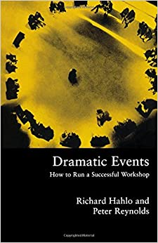 Dramatic Events: How to Run a Workshop for Theater, Education or Business