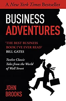 Business Adventures: Twelve Classic Tales from the World of Wall Street: The New York Times bestseller Bill Gates calls 'the best business book I've ever read' (English Edition) por [Brooks, John]