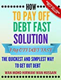 HOW TO PAY OFF DEBT FAST- EVEN YOU DON'T HAVE THE MONEY- THE QUICKEST AND SIMPLEST WAY TO GET OUT DEBT AND PAY OFF DEBT FAST