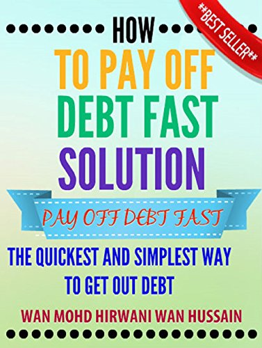 HOW TO PAY OFF DEBT FAST- EVEN YOU DONT HAVE THE MONEY- THE QUICKEST AND SIMPLEST WAY TO GET OUT DEBT AND PAY OFF DEBT FAST