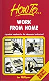 HOW TO WORK FROM HOME: A PRACTICAL HANDBOOK FOR THE INDEPENDENT PROFESSIONAL