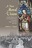 img - for A New Moral Vision: Gender, Religion, and the Changing Purposes of American Higher Education, 1837-1917 (American Institutions and Society) book / textbook / text book