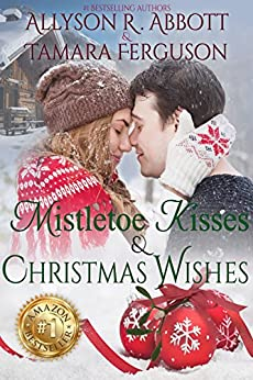 Mistletoe Kisses & Christmas Wishes by [Abbott, Allyson R., Ferguson, Tamara]