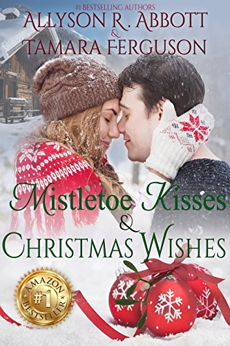 Mistletoe Kisses & Christmas Wishes by Tamara Ferguson