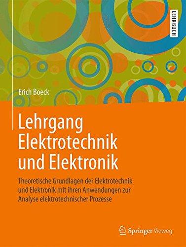 lehrgang-elektrotechnik-und-elektronik-theoretische-grundlagen-der-elektrotechnik-und-elektronik-mit-ihren-anwendungen-zur-analyse-elektrotechnischer-prozesse