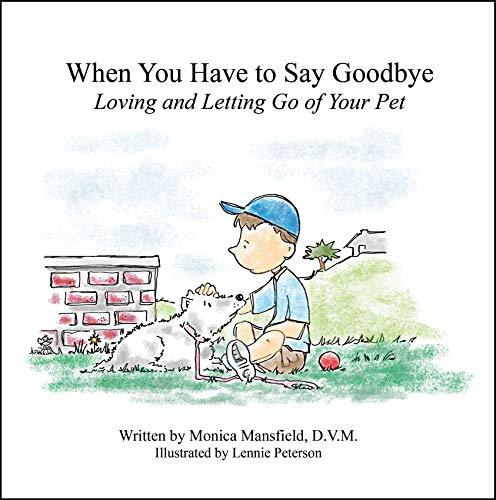 When You Have to Say Goodbye: Loving and Letting Go of Your Pet