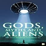 Gods, Myths and Aliens: From Ancient Civilizations to the Present Day | Hilary Brown,Go Entertain