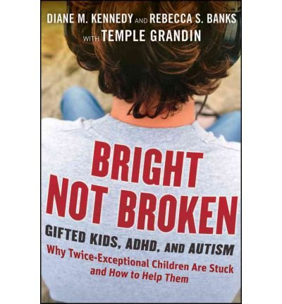 By Diane M. Kennedy Bright Not Broken: Gifted Kids, ADHD, and Autism (1st Edition)
