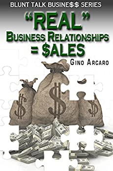 Real Business Relationships = Sales (Blunt Talk Business Book 2) by [Arcaro, Gino]