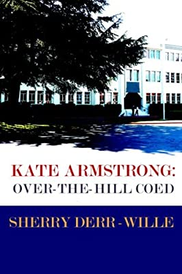 Kate Armstrong: Over-The-Hill Coed (Those Gals From Minter, WI Book 4)