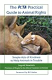 The PETA Practical Guide to Animal Rights, Ingrid Newkirk, 0312559941
