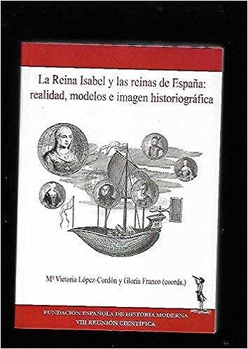 La Reina Isabel I y las reinas de España : realidad, modelos e ...