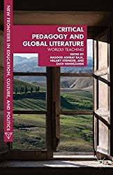 Critical Pedagogy and Global Literature: Worldly Teaching (New Frontiers in Education, Culture and Politics)