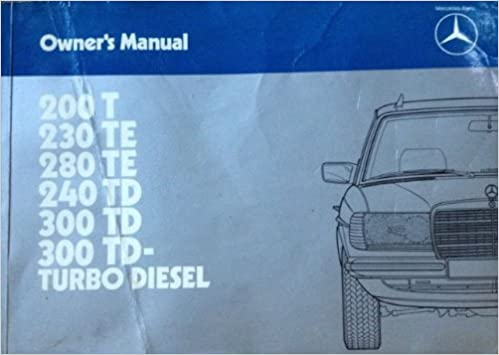 Mercedes Benz Owners Manual,200t, 230te, 280 Te, 240 Td, 300td, 300 Td- Turbo Diesel, Type 123 T Paperback – 1984