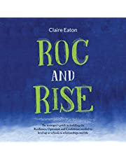 ROC and Rise: The Teenager's Guide to Building the Resilience, Optimism and Confidence Needed to Level Up at School, in Relationships and Life