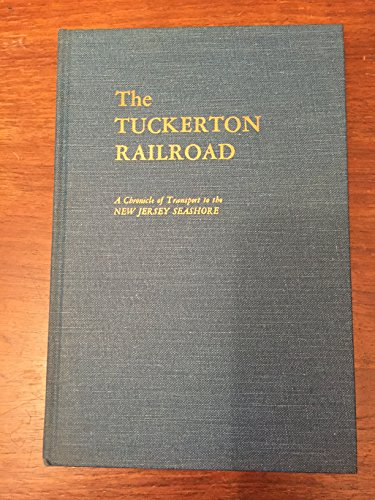 The Tuckerton Railroad;: A chronicle of transport to the New Jersey seashore