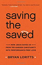 Saving the Saved: How Jesus Saves Us from Try-Harder Christianity into Performance-Free Love