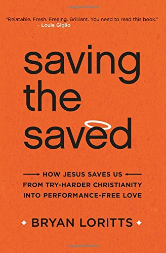 Saving the Saved: How Jesus Saves Us from Try-Harder Christianity into Performance-Free Love ebook