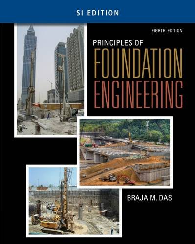 Principles of Foundation Engineering, SI Edition, by Braja M. Das