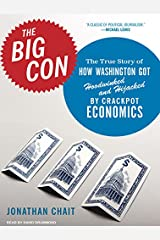 The Big Con: The True Story of How Washington Got Hoodwinked and Hijacked by Crackpot Economics MP3 CD