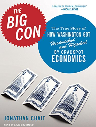 The Big Con: The True Story of How Washington Got Hoodwinked and Hijacked by Crackpot Economics by Tantor Audio
