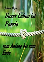 UNSER LEBEN IST POESIE VOM ANFANG BIS ZUM ENDE (GERMAN EDITION)