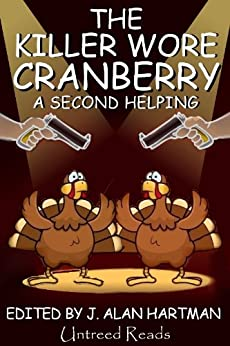 The Killer Wore Cranberry: A Second Helping by [Rogers, Stephen D., Blumhagen, Arlen, Furlong-Bolliger, S., Diehl, Lesley A., Staggs, Earl, Goffman, Barb, MacRae, Andrew, Farrelly, Gail, Weagly, John, Laura Hartman]