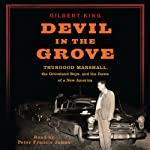 Devil in the Grove: Thurgood Marshall, the Groveland Boys, and the Dawn of a New America | Gilbert King