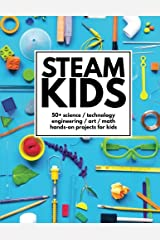 STEAM Kids: 50+ Science/Technology/Engineering/Art/Math Hands-On Projects for Kids Paperback