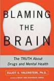 Blaming the Brain: The Truth About Drugs and Mental Health