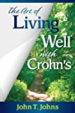 The Art of Living Well with Crohn's, John T. Johns, 193884212X