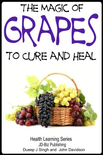 Raisin Magic - The Magic of Grapes To Cure and Heal (Health Learning Series Book 60)