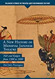 A New History of Medieval Japanese Theatre: Noh and Ky艒gen from 1300 to 1600 (Palgrave Studies in Theatre and Performance History)
