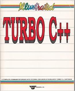 Illustrated Turbo C++: Wally Wang, Kenneth Bibb: 9781556221903: Amazon.com: Books